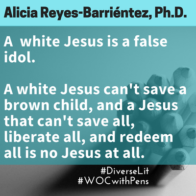 graphic with quote from Alicia Reyes-Barrientez about white Jesus isn't the real Jesus