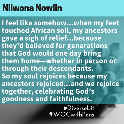 quote by Nilwona Nowlin about setting her feet on African soil, relieving her ancestors.